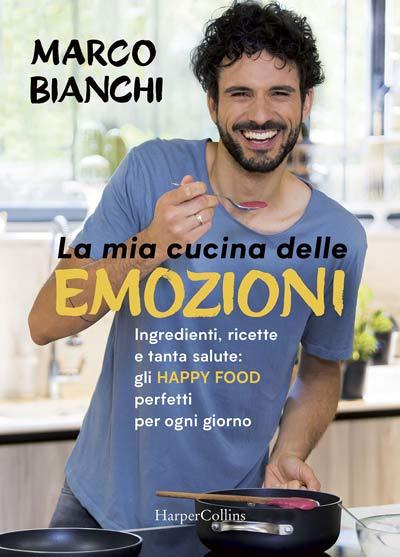 Marco Bianchi: La mia cucina delle emozioni