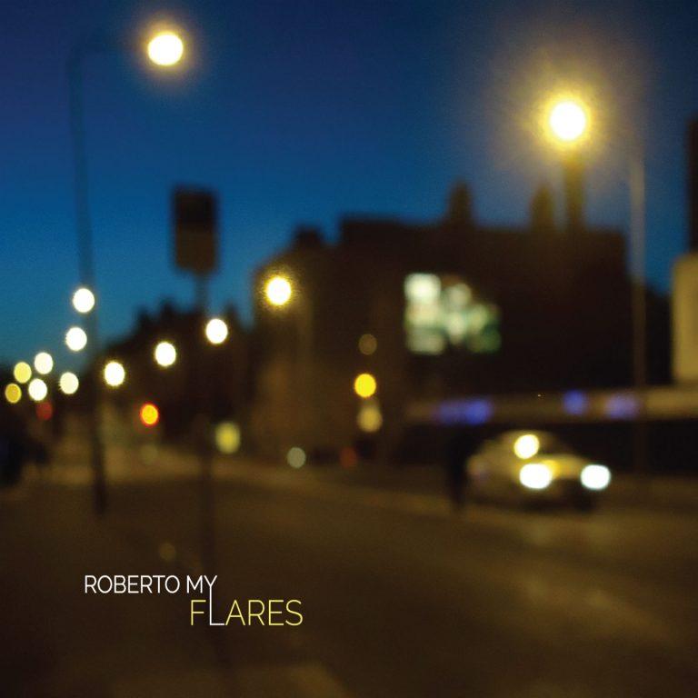 """Roberto My – """"Flares"""" (Recensione)"""