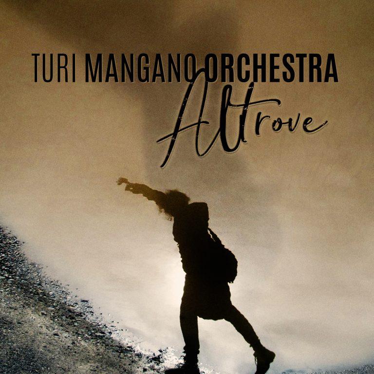 """""""Altrove"""" è il nuovo singolo dei Turi Mangano Orchestra"""