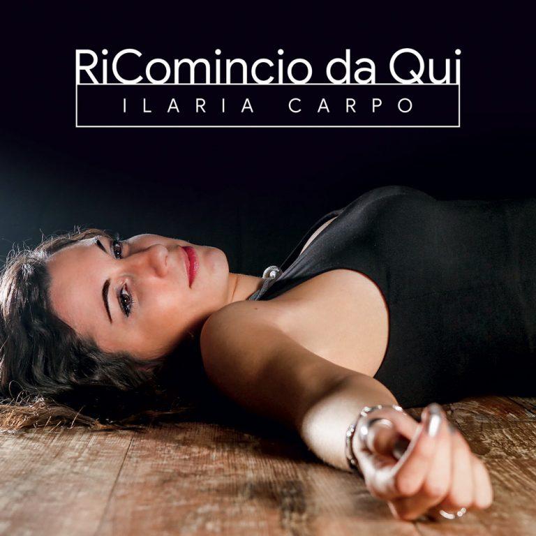Ricomincio da qui: singolo e disco per Ilaria Carpo