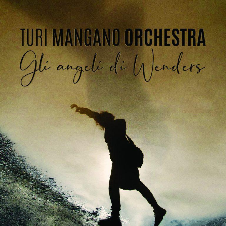 Gli Angeli di Wenders, il nuovo album dei Turi Mangano Orchestra