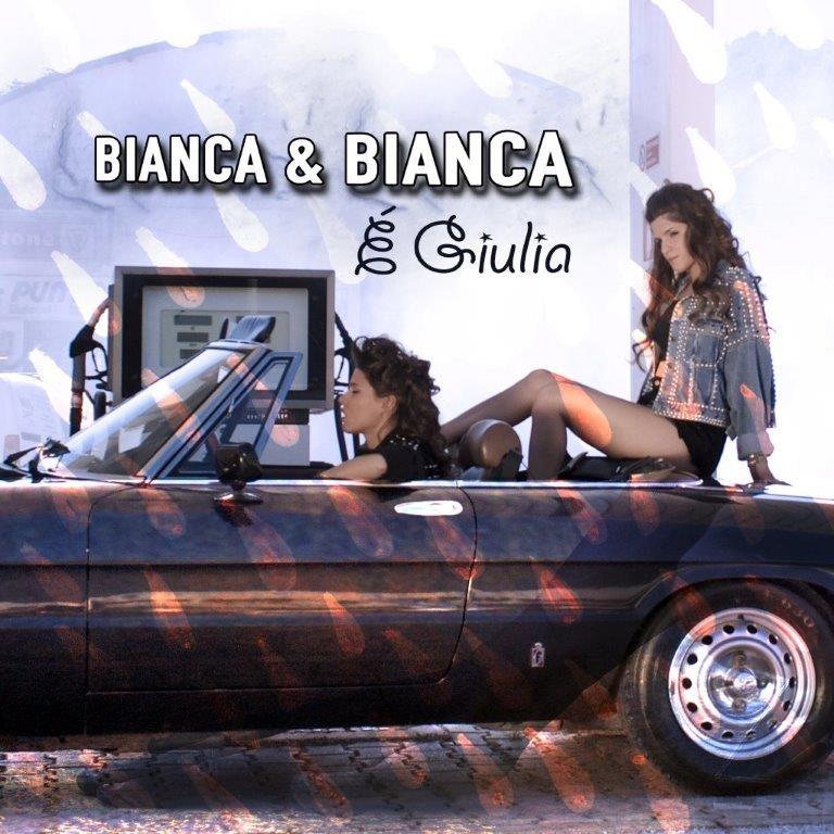 """BIANCA & BIANCA presenta il nuovo singolo e video """"E' Giulia"""""""