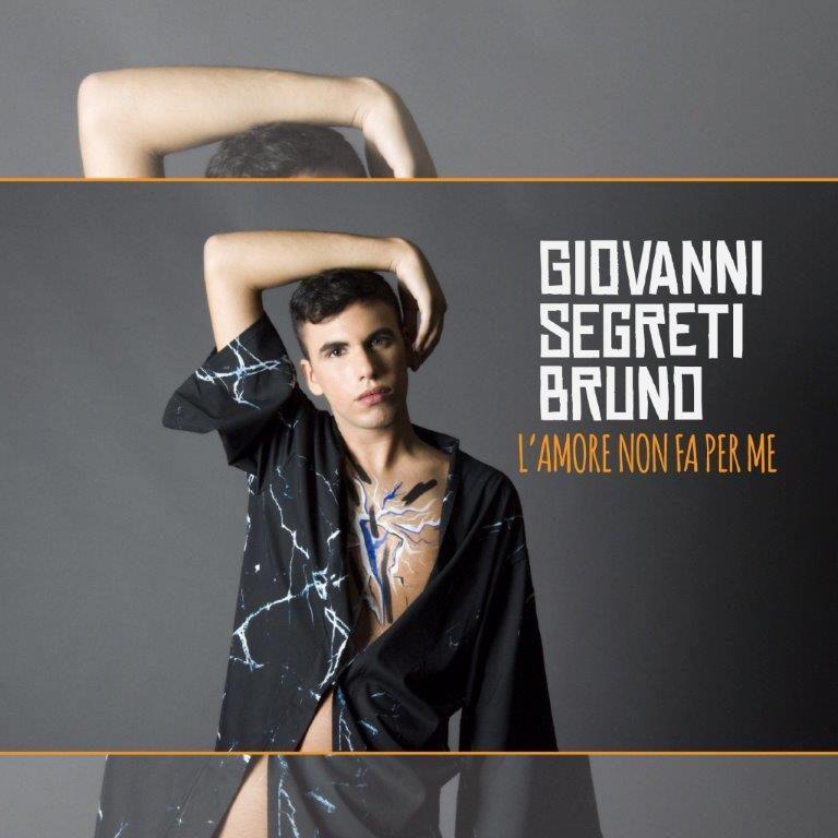"""""""L'amore non fa per me"""", nei digital store il singolo d'esordio di Giovanni Segreti-Bruno"""