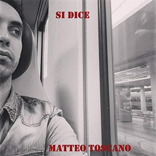 """Matteo Toscano pubblica il nuovo singolo """"Si Dice"""""""