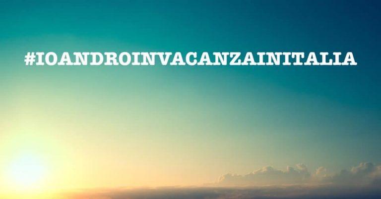 #IOANDROINVACANZAINITALIA: un hashtag per salvare il turismo in Italia