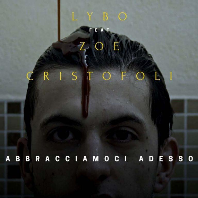 """""""Abbracciamoci adesso"""" – è il nuovo singolo e video di Lybo feat. Zoe Cristofoli"""